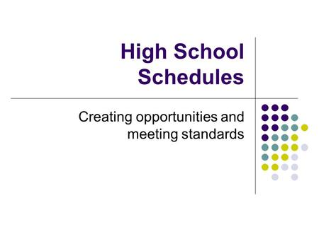 High School Schedules Creating opportunities and meeting standards.