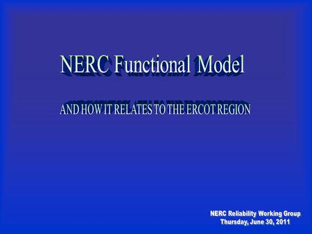 NERC Functional Model AND HOW IT RELATES TO THE ERCOT REGION