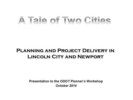 Planning and Project Delivery in Lincoln City and Newport Presentation to the ODOT Planner's Workshop October 2014.