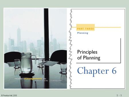 © Prentice Hall, 2005 1 - 1. © Prentice Hall, 2005 1 - 2ObjectivesObjectives 1.A definition of planning and an understanding of the purposes of planning.