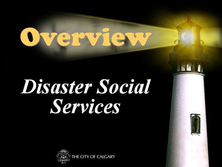 Disaster Social Services Overview. Mandate Every municipality is mandated under the Emergency Management Act to provide assistance to evacuees in the.