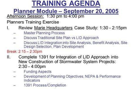 TRAINING AGENDA Planner Module – September 20, 2005 Afternoon Session: 1:30 pm to 4:00 pm Planners Training Exercise I.Review Marie Headquarters Case Study: