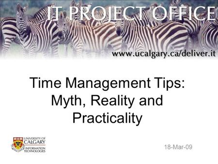 Time Management Tips: Myth, Reality and Practicality 18-Mar-09.