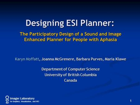 Imager Laboratory for Graphics, Visualization, and HCI Designing ESI Planner: The Participatory Design of a Sound and Image Enhanced Planner for People.