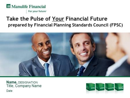 Take the Pulse of Your Financial Future prepared by Financial Planning Standards Council (FPSC) Name, DESIGNATION Title, Company Name Date.