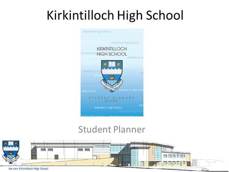 Kirkintilloch High School Student Planner. Parental Engagement We believe that pupils' learning is improved when we work in Partnership with their parents/carers.
