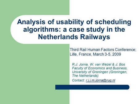 Analysis of usability of scheduling algorithms: a case study in the Netherlands Railways R.J. Jorna, W. van Wezel & J. Bos Faculty of Economics and Business,