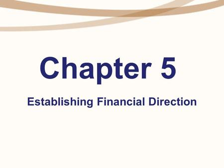 Chapter 5 Establishing Financial Direction. The Process.