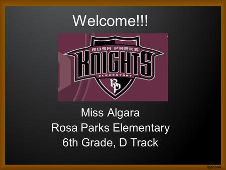 Welcome!!! Miss Algara Rosa Parks Elementary 6th Grade, D Track.