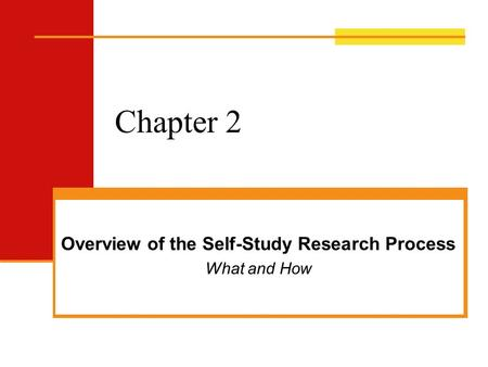 Overview of the Self-Study Research Process What and How