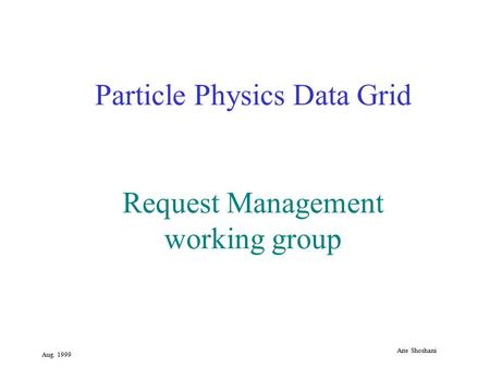 Aug. 1999 Arie Shoshani Particle Physics Data Grid Request <strong>Management</strong> working group.