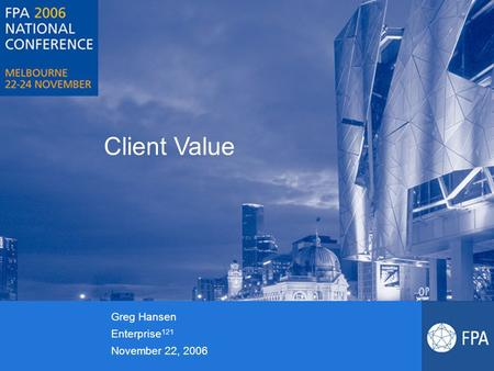 Client Value Greg Hansen Enterprise 121 November 22, 2006.