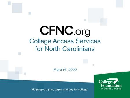 College Access Services for North Carolinians March 6, 2009.