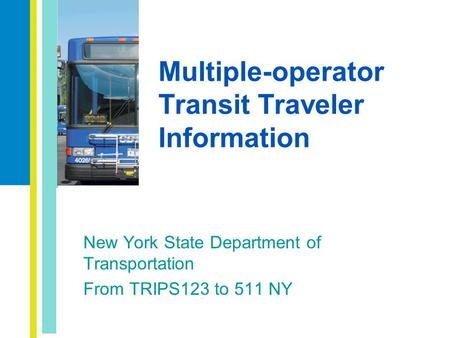 Multiple-operator Transit Traveler Information New York State Department of Transportation From TRIPS123 to 511 NY.