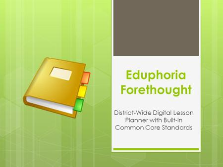 Eduphoria Forethought District-Wide Digital Lesson Planner with Built-in Common Core Standards.