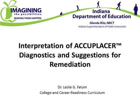 Interpretation of ACCUPLACER™ Diagnostics and Suggestions for Remediation Dr. Leslie G. Fatum College-and Career-Readiness Curriculum.