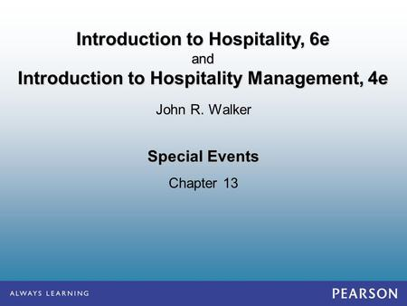 Special Events Chapter 13 John R. Walker Introduction to Hospitality, 6e and Introduction to Hospitality Management, 4e.