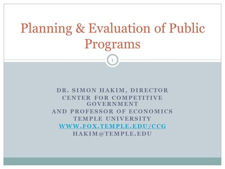 DR. SIMON HAKIM, DIRECTOR CENTER FOR COMPETITIVE GOVERNMENT AND PROFESSOR OF ECONOMICS TEMPLE UNIVERSITY  1 Planning.