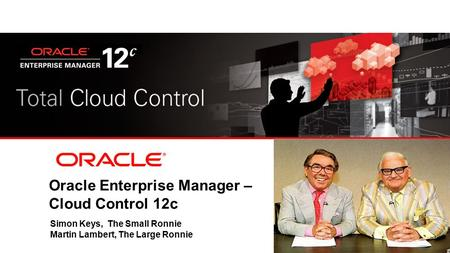 Oracle Enterprise Manager – Cloud Control 12c Simon Keys, The Small Ronnie Martin Lambert, The Large Ronnie.