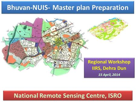 Bhuvan-NUIS- Master plan Preparation