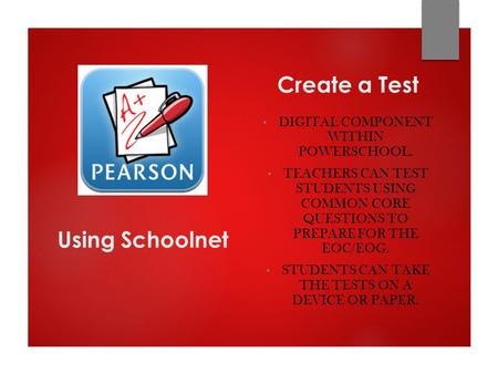 Create a Test DIGITAL COMPONENT WITHIN POWERSCHOOL. TEACHERS CAN TEST STUDENTS USING COMMON CORE QUESTIONS TO PREPARE FOR THE EOC/EOG. STUDENTS CAN TAKE.