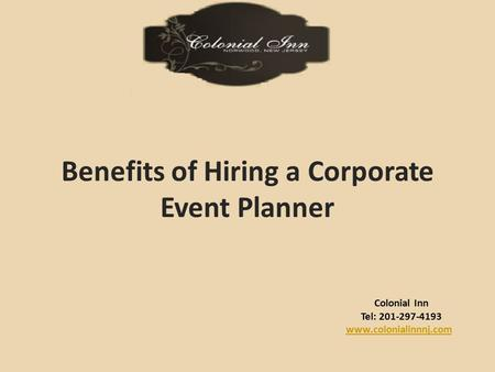 Colonial Inn Tel: 201-297-4193 www.colonialinnnj.com Benefits of Hiring a Corporate Event Planner.