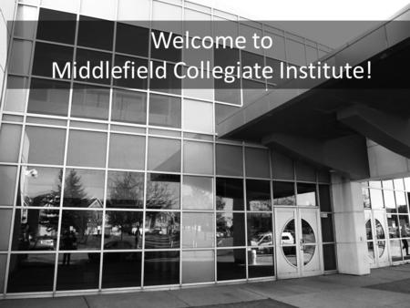 Welcome to Middlefield Collegiate Institute!. Ms. M. Shanmugarajah Ms. J. Tang Mr. N. Escoffery Ms. K. Morin Your Guidance Team…