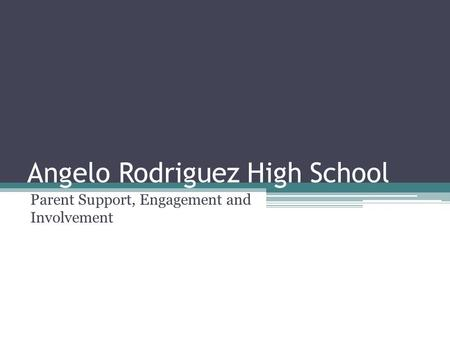 Angelo Rodriguez High School Parent Support, Engagement and Involvement.