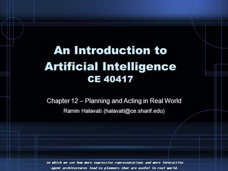 An Introduction to Artificial Intelligence CE 40417 Chapter 12 – Planning and Acting in Real World Ramin Halavati In which we.