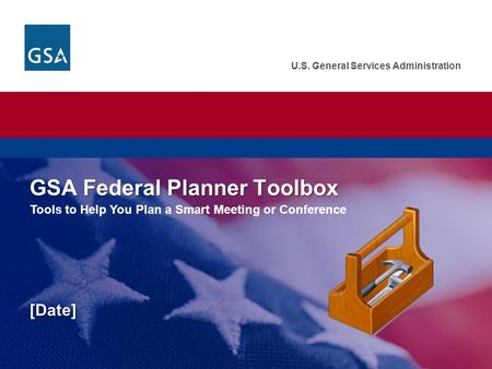 U.S. General Services Administration GSA Federal Planner Toolbox [Date] U.S. General Services Administration. Federal Acquisition Service. GSA Federal.