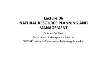 Lecture 06 NATURAL RESOURCE PLANNING AND MANAGEMENT
