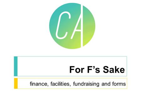 For F's Sake finance, facilities, fundraising and forms.