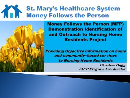 Money Follows the Person (MFP) Demonstration Identification of and Outreach to Nursing Home Residents Project Providing Objective Information on home and.