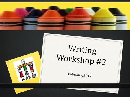 "Writing Workshop #2 February, 2012. Agenda 0 District Updates on Organization 0 Review the 4 Square planner 0 Adding Transitions aka ""connectors"" 0 Topic."