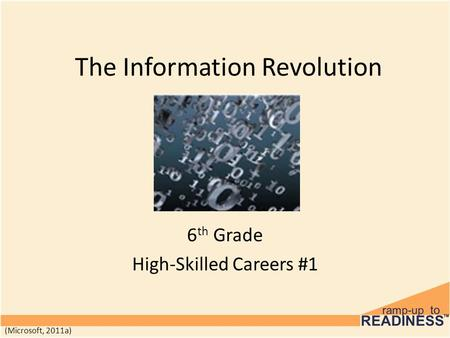 The Information Revolution 6 th Grade High-Skilled Careers #1 (Microsoft, 2011a)