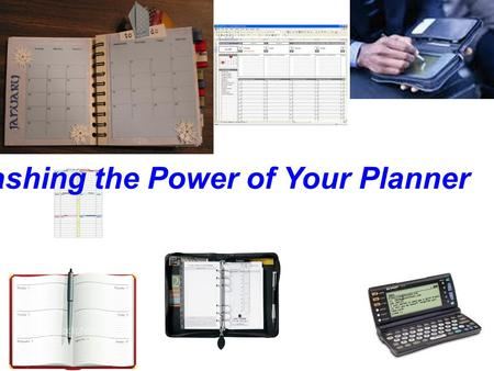 Unleashing the Power of Your Planner. Objectives for using a Planner Explain why Floating Paper is dangerous Explain the Priority Triangle – Must do-should.