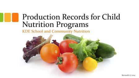 Production Records for Child Nutrition Programs KDE School and Community Nutrition Revised 6/17/2014.