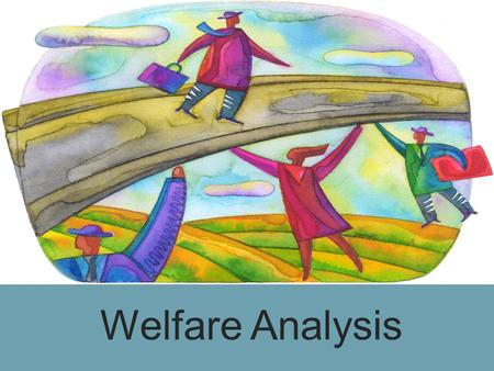Welfare Analysis. Ranking Economic systems  Objective: to find a criteria that allows us to rank different systems or allocations of resources.  This.