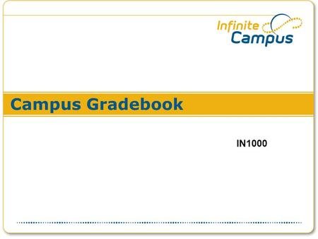 Campus Gradebook IN1000. Overview & Agenda This course will cover the basics of setting up the lesson planner, using the Gradebook, and generating reports.