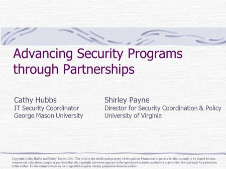Advancing Security Programs through Partnerships Cathy HubbsShirley Payne IT Security Coordinator Director for Security Coordination & Policy George Mason.