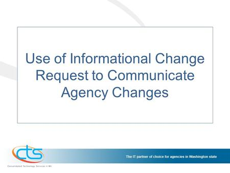 Use of Informational Change Request to Communicate Agency Changes.