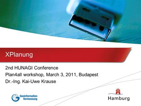 XPlanung 2nd HUNAGI Conference Plan4all workshop, March 3, 2011, Budapest Dr.-Ing. Kai-Uwe Krause.