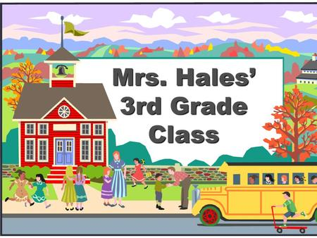 Mrs. Hales' 3rd Grade Class Welcome to 3rd Grade!  This is an important year for you!  I will give you an introduction to 5th grade and to our classroom.