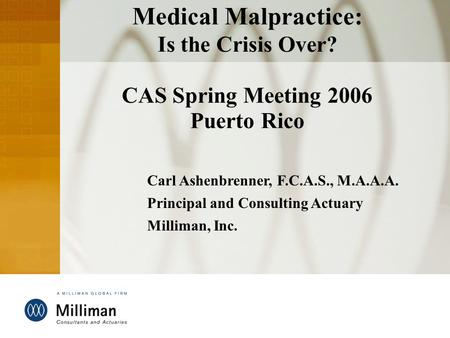 DRAFT 0 Medical Malpractice: Is the Crisis Over? CAS Spring Meeting 2006 Puerto Rico Carl Ashenbrenner, F.C.A.S., M.A.A.A. Principal and Consulting Actuary.