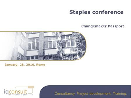 Consultancy. Project development. Training. January, 28, 2010, Rome Staples conference Changemaker Passport.