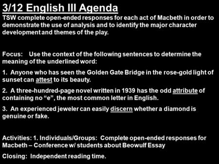 3/12 English III Agenda TSW complete open-ended responses for each act of Macbeth in order to demonstrate the use of analysis and to identify the major.