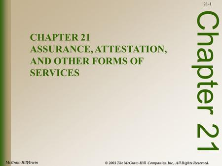 McGraw-Hill/Irwin © 2003 The McGraw-Hill Companies, Inc., All Rights Reserved. 21-1 Chapter 21 CHAPTER 21 ASSURANCE, ATTESTATION, AND OTHER FORMS OF SERVICES.