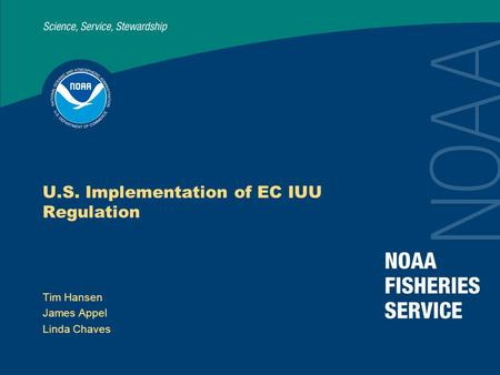 U.S. Implementation of EC IUU Regulation Tim Hansen James Appel Linda Chaves.