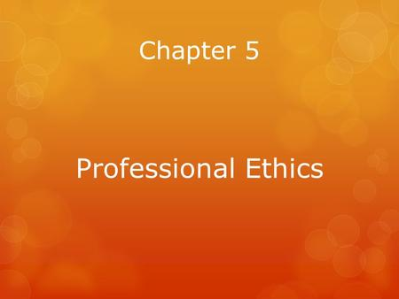 Chapter 5 Professional Ethics.