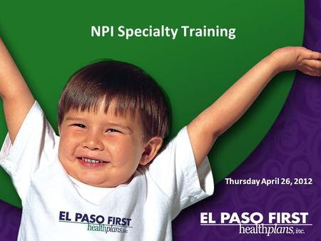 NPI Specialty Training Thursday April 26, 2012. NOTICE EFFECTIVE JULY 1, 2012 In order to expedite the process of your claims effective July 1, 2012,